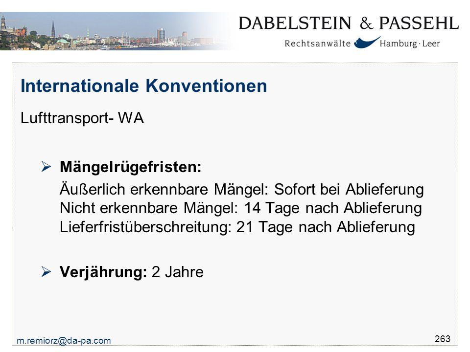 m.remiorz@da-pa.com 263 Internationale Konventionen Lufttransport- WA  Mängelrügefristen: Äußerlich erkennbare Mängel: Sofort bei Ablieferung Nicht e