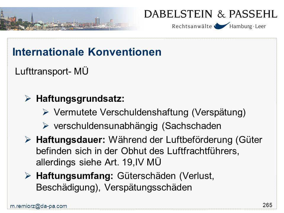 m.remiorz@da-pa.com 265 Internationale Konventionen Lufttransport- MÜ  Haftungsgrundsatz:  Vermutete Verschuldenshaftung (Verspätung)  verschuldens
