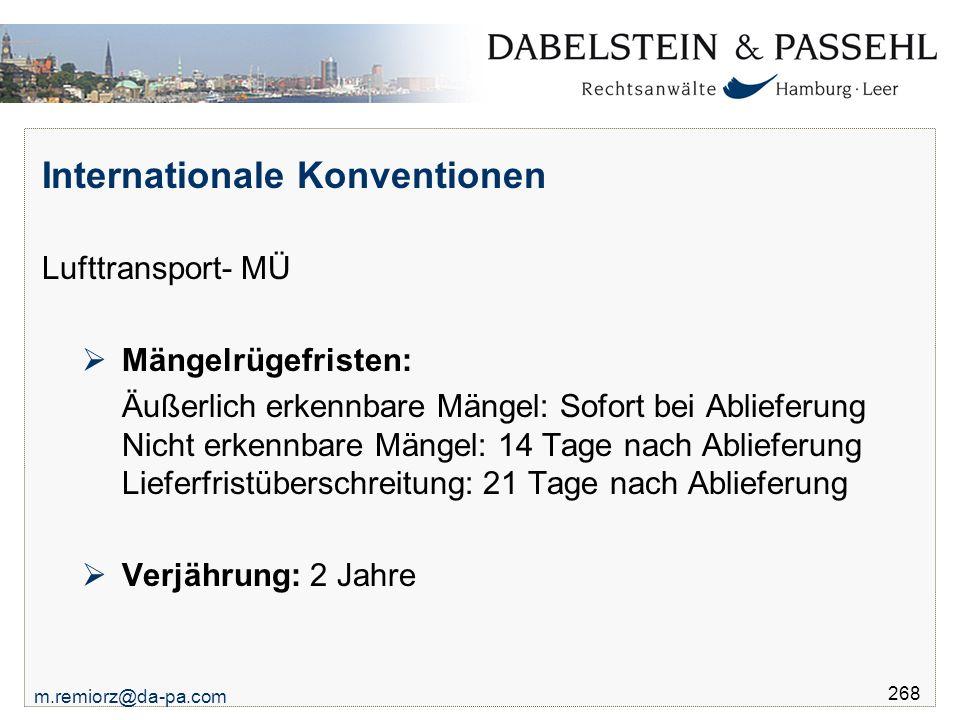 m.remiorz@da-pa.com 268 Internationale Konventionen Lufttransport- MÜ  Mängelrügefristen: Äußerlich erkennbare Mängel: Sofort bei Ablieferung Nicht e