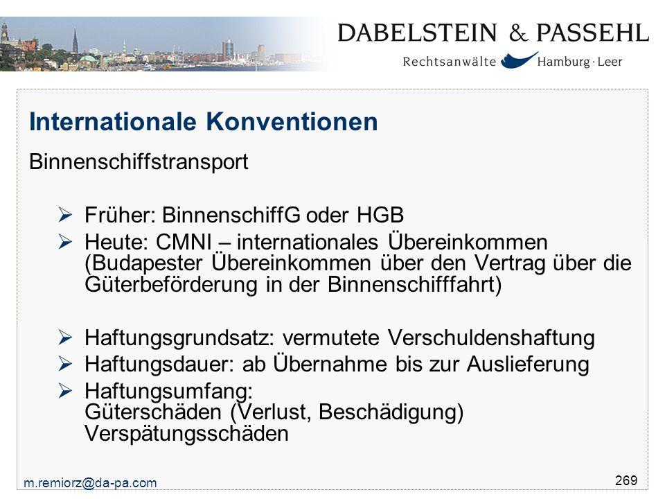 m.remiorz@da-pa.com 269 Internationale Konventionen Binnenschiffstransport  Früher: BinnenschiffG oder HGB  Heute: CMNI – internationales Übereinkom