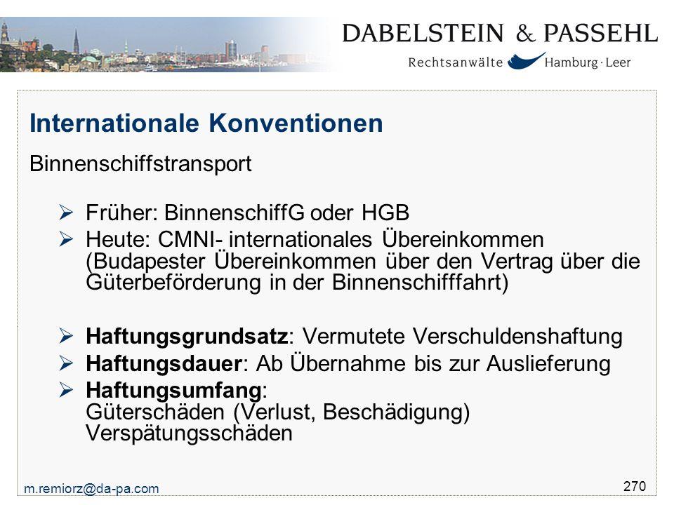 m.remiorz@da-pa.com 270 Internationale Konventionen Binnenschiffstransport  Früher: BinnenschiffG oder HGB  Heute: CMNI- internationales Übereinkomm