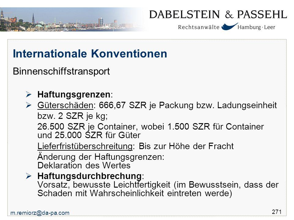 m.remiorz@da-pa.com 271 Internationale Konventionen Binnenschiffstransport  Haftungsgrenzen:  Güterschäden: 666,67 SZR je Packung bzw. Ladungseinhei
