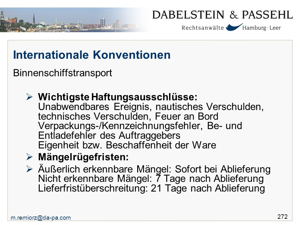 m.remiorz@da-pa.com 272 Internationale Konventionen Binnenschiffstransport  Wichtigste Haftungsausschlüsse: Unabwendbares Ereignis, nautisches Versch