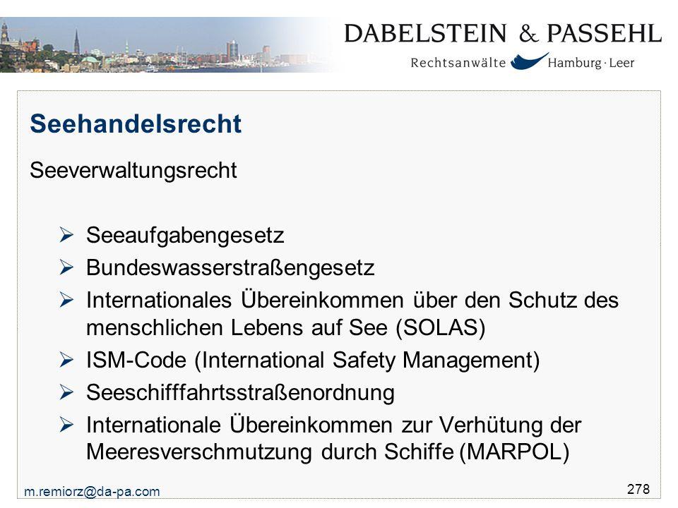 m.remiorz@da-pa.com 278 Seehandelsrecht Seeverwaltungsrecht  Seeaufgabengesetz  Bundeswasserstraßengesetz  Internationales Übereinkommen über den S