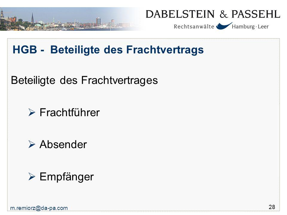 m.remiorz@da-pa.com 28 HGB - Beteiligte des Frachtvertrags Beteiligte des Frachtvertrages  Frachtführer  Absender  Empfänger