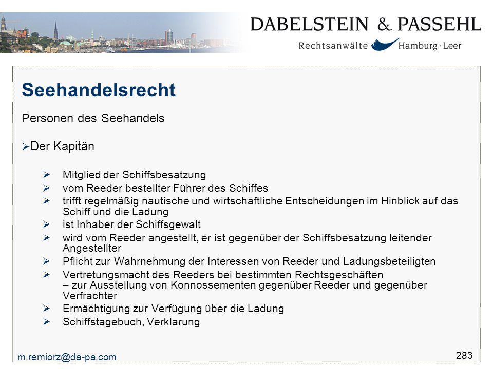 m.remiorz@da-pa.com 283 Seehandelsrecht Personen des Seehandels  Der Kapitän  Mitglied der Schiffsbesatzung  vom Reeder bestellter Führer des Schif