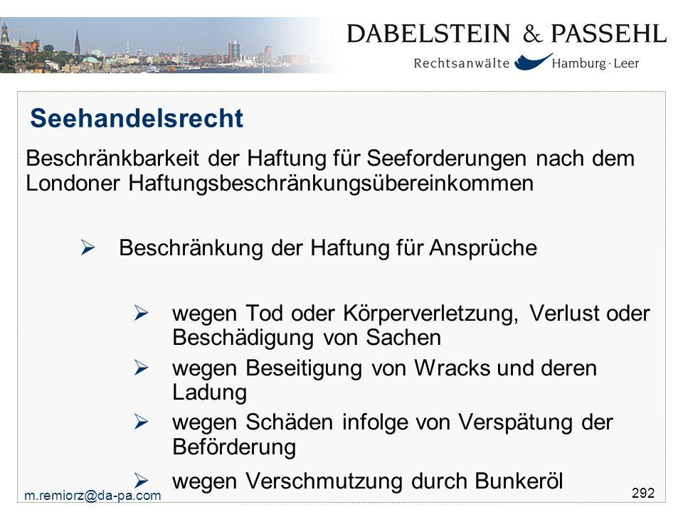 m.remiorz@da-pa.com 292 Seehandelsrecht Beschränkbarkeit der Haftung für Seeforderungen nach dem Londoner Haftungsbeschränkungsübereinkommen  Beschrä