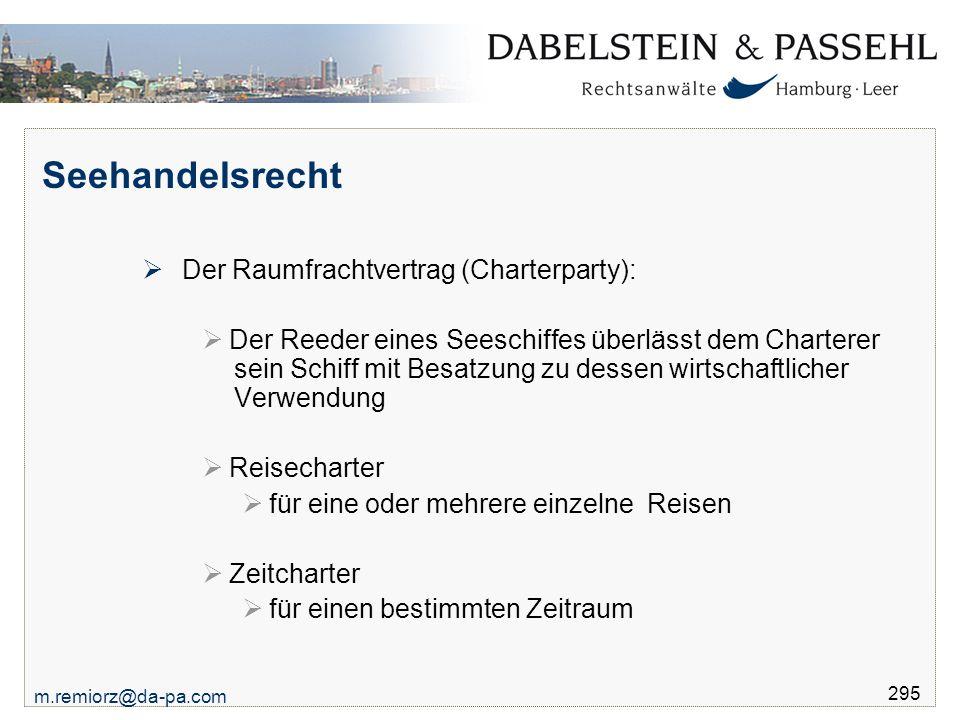 m.remiorz@da-pa.com 295 Seehandelsrecht  Der Raumfrachtvertrag (Charterparty):  Der Reeder eines Seeschiffes überlässt dem Charterer sein Schiff mit