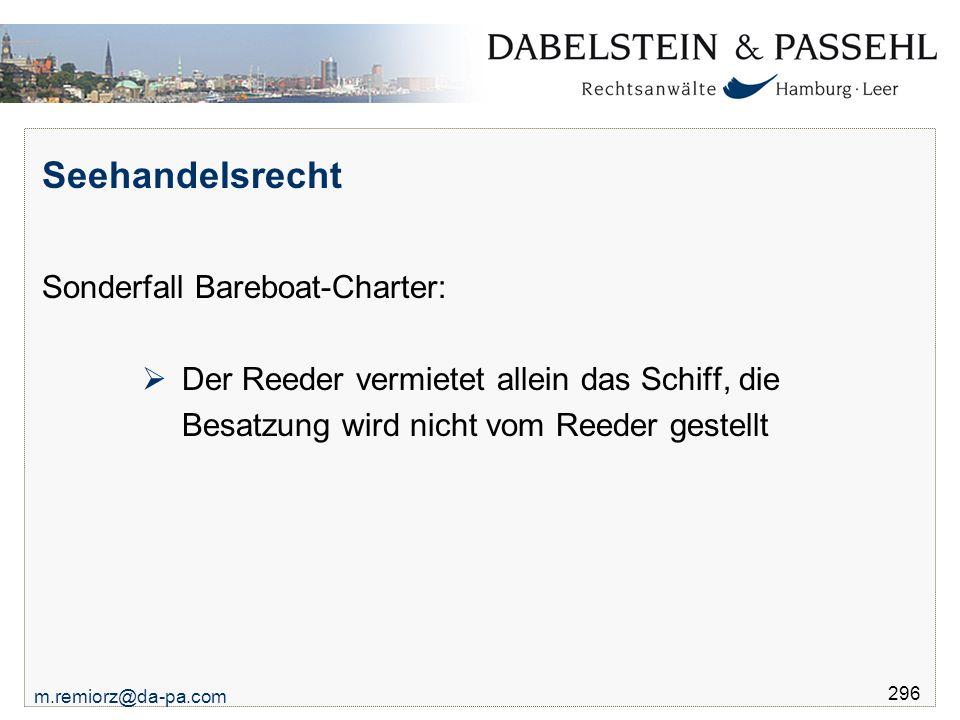 m.remiorz@da-pa.com 296 Seehandelsrecht Sonderfall Bareboat-Charter:  Der Reeder vermietet allein das Schiff, die Besatzung wird nicht vom Reeder ges