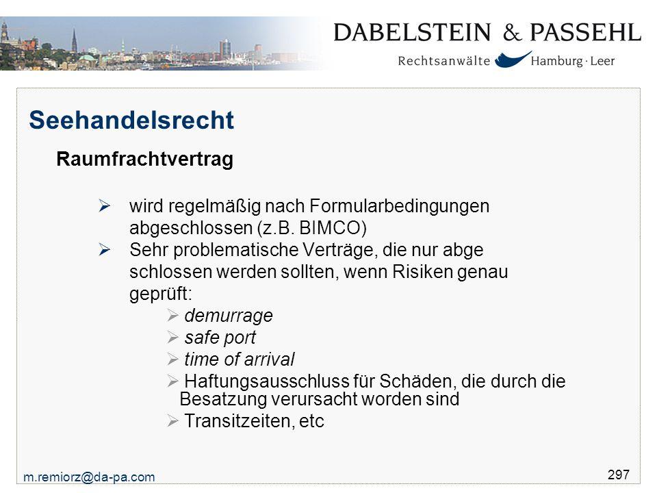 m.remiorz@da-pa.com 297 Seehandelsrecht Raumfrachtvertrag  wird regelmäßig nach Formularbedingungen abgeschlossen (z.B. BIMCO)  Sehr problematische