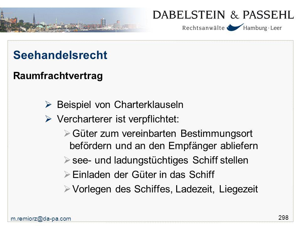 m.remiorz@da-pa.com 298 Seehandelsrecht Raumfrachtvertrag  Beispiel von Charterklauseln  Vercharterer ist verpflichtet:  Güter zum vereinbarten Bes