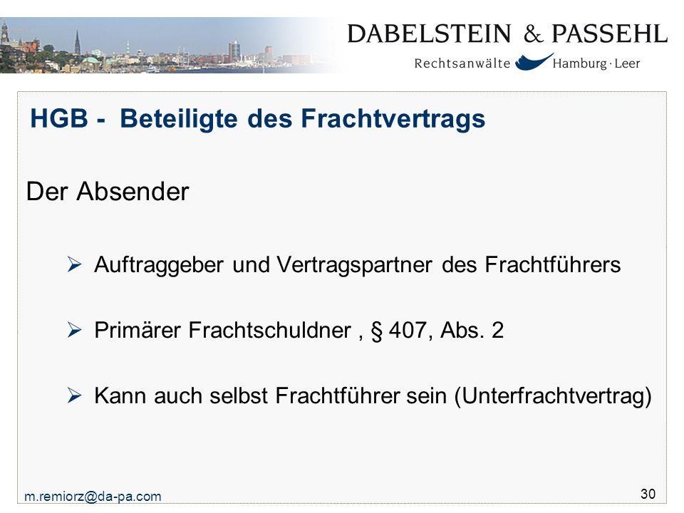 m.remiorz@da-pa.com 30 HGB - Beteiligte des Frachtvertrags Der Absender  Auftraggeber und Vertragspartner des Frachtführers  Primärer Frachtschuldne