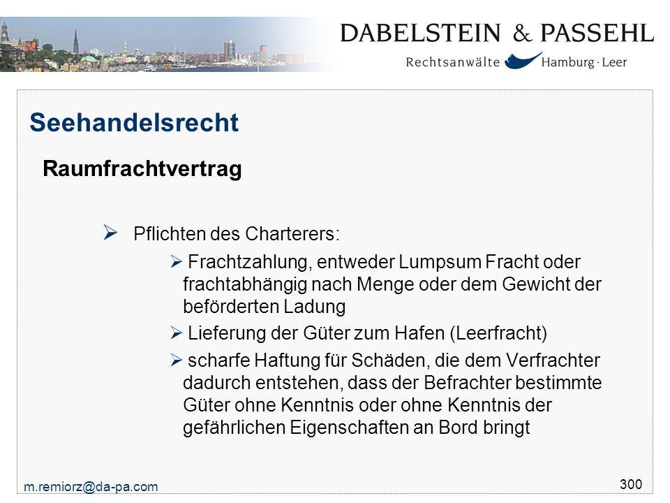m.remiorz@da-pa.com 300 Seehandelsrecht Raumfrachtvertrag  Pflichten des Charterers:  Frachtzahlung, entweder Lumpsum Fracht oder frachtabhängig nac