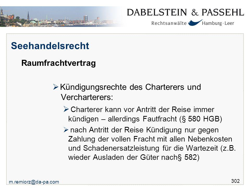 m.remiorz@da-pa.com 302 Seehandelsrecht Raumfrachtvertrag  Kündigungsrechte des Charterers und Vercharterers:  Charterer kann vor Antritt der Reise