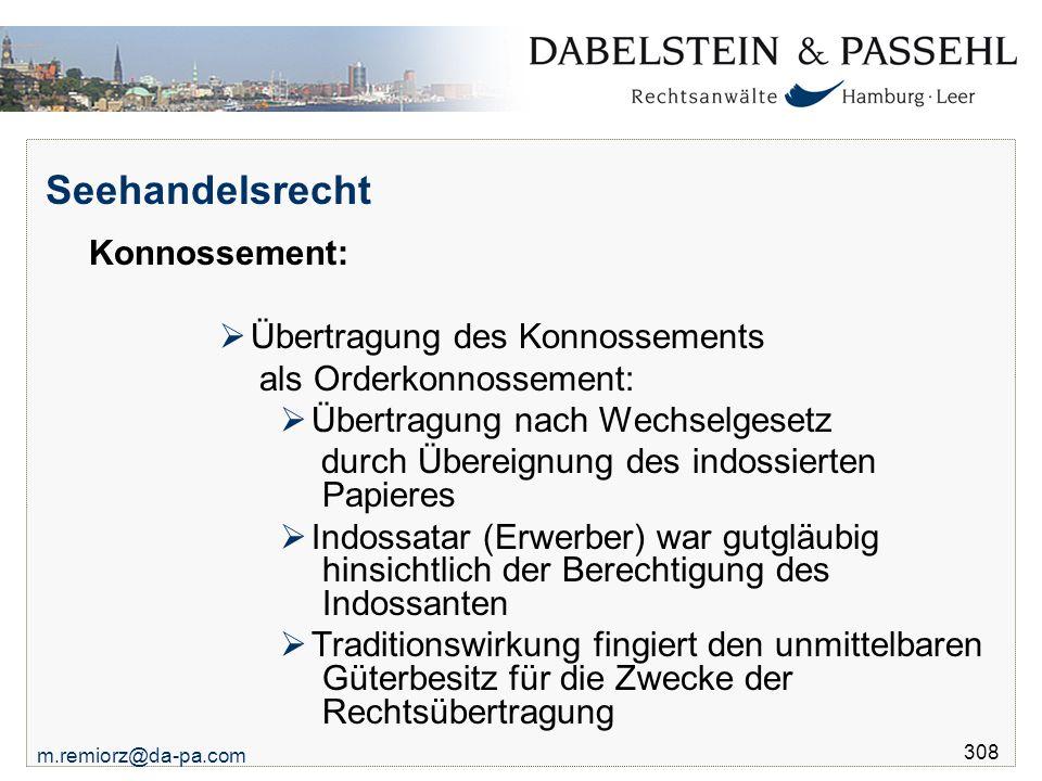m.remiorz@da-pa.com 308 Seehandelsrecht Konnossement:  Übertragung des Konnossements als Orderkonnossement:  Übertragung nach Wechselgesetz durch Üb