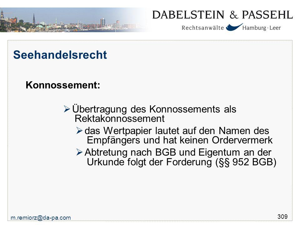m.remiorz@da-pa.com 309 Seehandelsrecht Konnossement:  Übertragung des Konnossements als Rektakonnossement  das Wertpapier lautet auf den Namen des