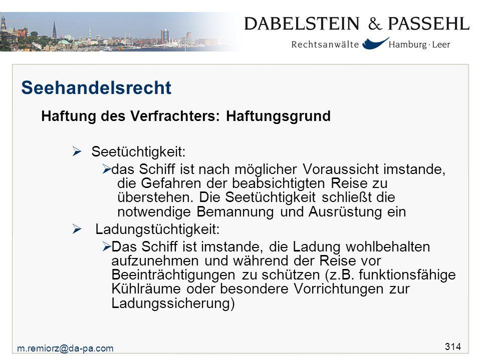 m.remiorz@da-pa.com 314 Seehandelsrecht Haftung des Verfrachters: Haftungsgrund  Seetüchtigkeit:  das Schiff ist nach möglicher Voraussicht imstande