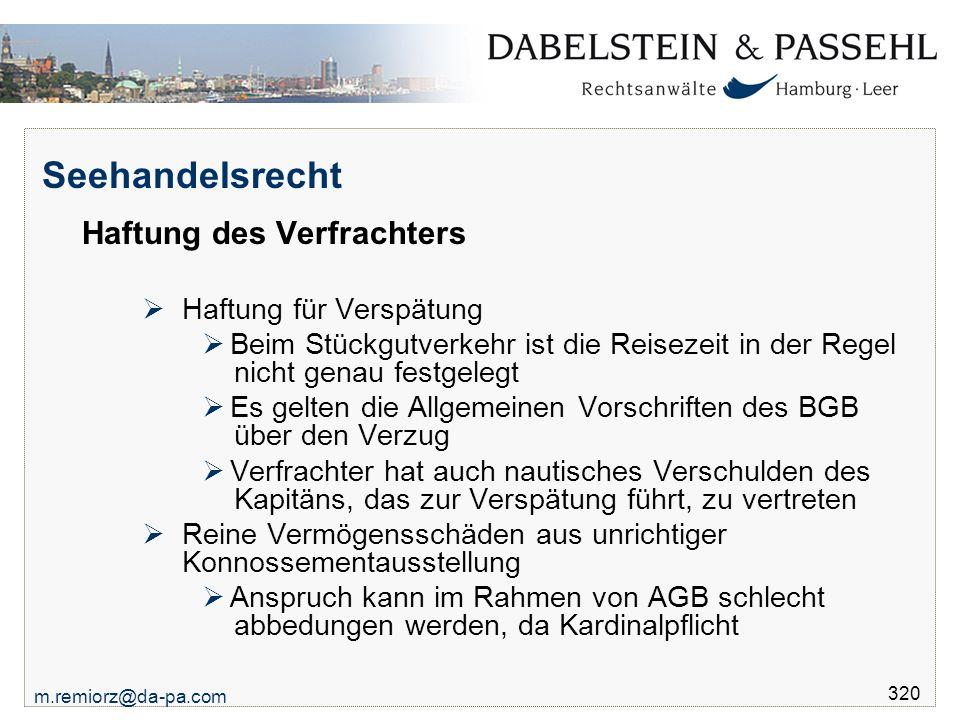 m.remiorz@da-pa.com 320 Seehandelsrecht Haftung des Verfrachters  Haftung für Verspätung  Beim Stückgutverkehr ist die Reisezeit in der Regel nicht