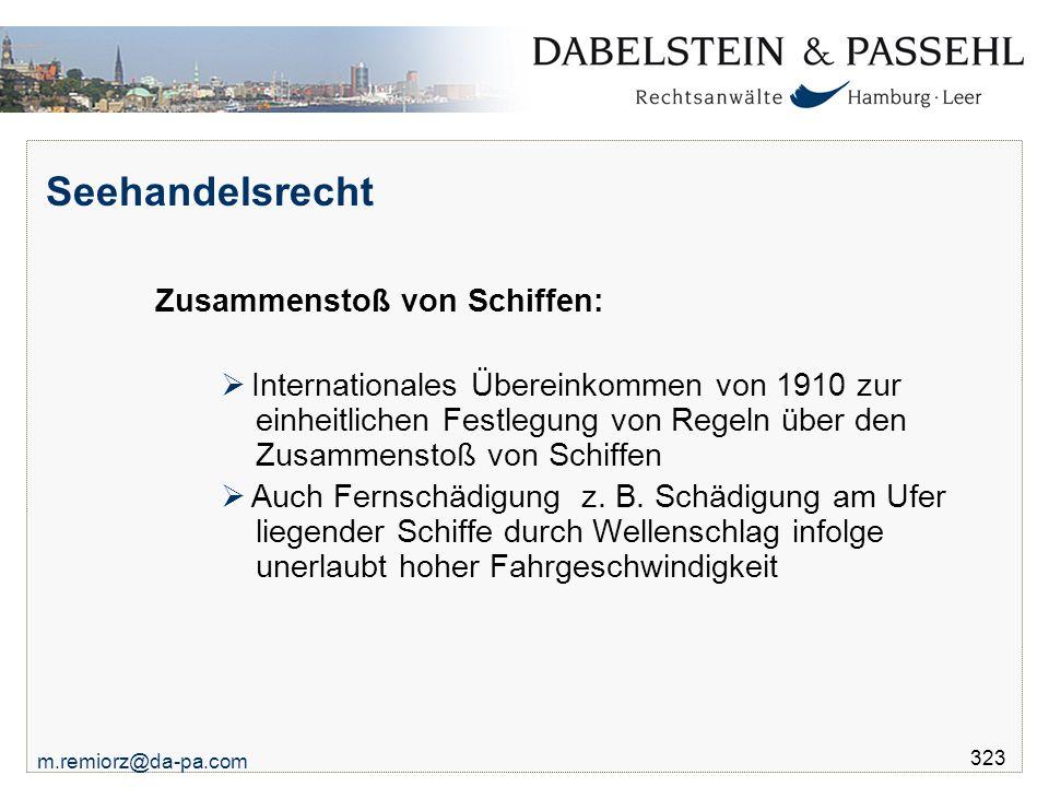 m.remiorz@da-pa.com 323 Seehandelsrecht Zusammenstoß von Schiffen:  Internationales Übereinkommen von 1910 zur einheitlichen Festlegung von Regeln üb