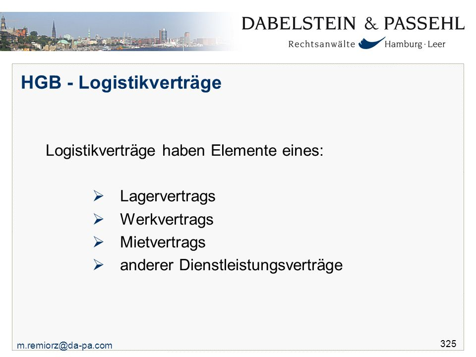 m.remiorz@da-pa.com 325 HGB - Logistikverträge Logistikverträge haben Elemente eines:  Lagervertrags  Werkvertrags  Mietvertrags  anderer Dienstle