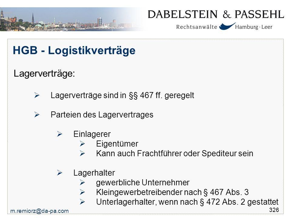 m.remiorz@da-pa.com 326 HGB - Logistikverträge Lagerverträge:  Lagerverträge sind in §§ 467 ff. geregelt  Parteien des Lagervertrages  Einlagerer 