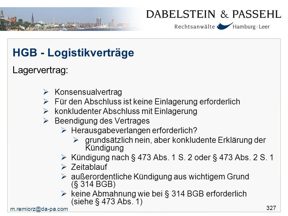 m.remiorz@da-pa.com 327 HGB - Logistikverträge Lagervertrag:  Konsensualvertrag  Für den Abschluss ist keine Einlagerung erforderlich  konkludenter