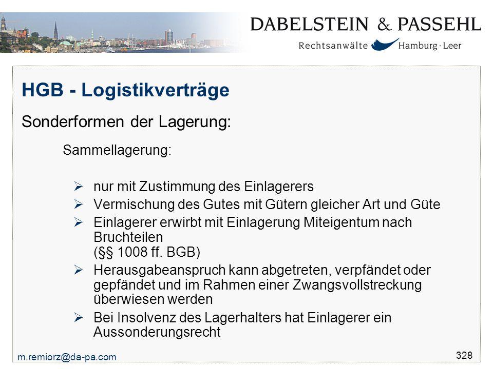 m.remiorz@da-pa.com 328 HGB - Logistikverträge Sonderformen der Lagerung: Sammellagerung:  nur mit Zustimmung des Einlagerers  Vermischung des Gutes