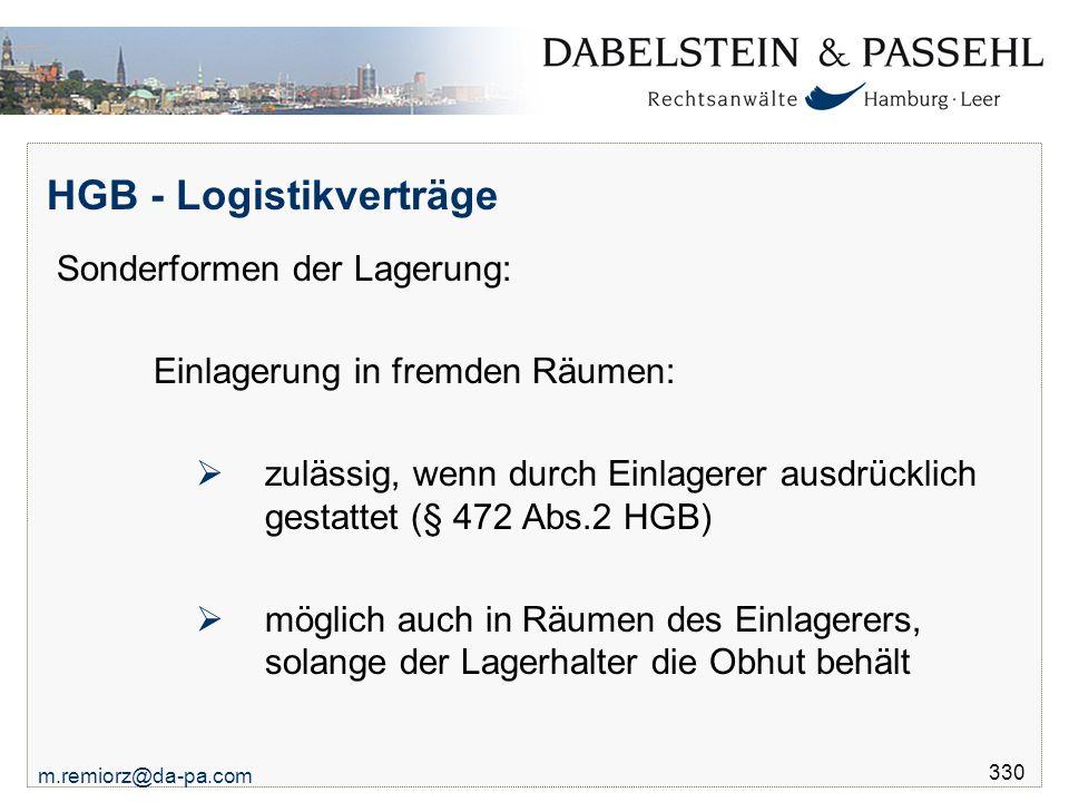 m.remiorz@da-pa.com 330 HGB - Logistikverträge Sonderformen der Lagerung: Einlagerung in fremden Räumen:  zulässig, wenn durch Einlagerer ausdrücklic