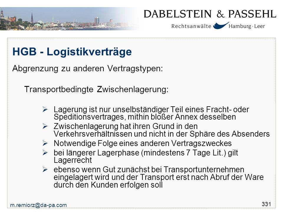 m.remiorz@da-pa.com 331 HGB - Logistikverträge Abgrenzung zu anderen Vertragstypen: Transportbedingte Zwischenlagerung:  Lagerung ist nur unselbständ