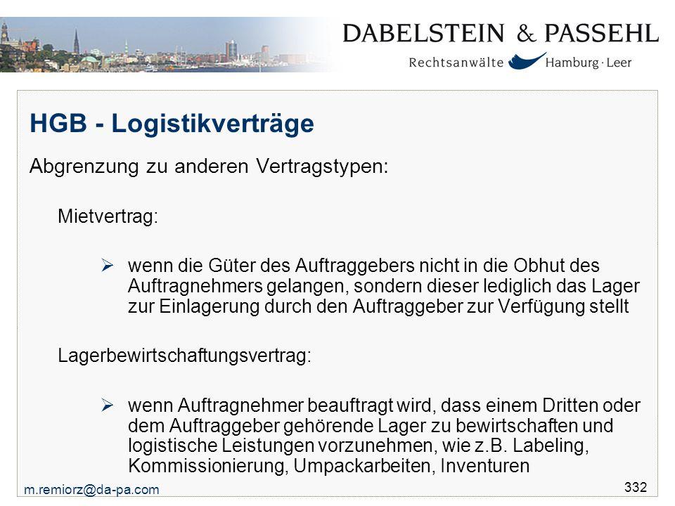 m.remiorz@da-pa.com 332 HGB - Logistikverträge Abgrenzung zu anderen Vertragstypen: Mietvertrag:  wenn die Güter des Auftraggebers nicht in die Obhut