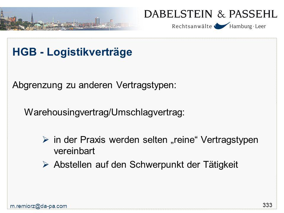 m.remiorz@da-pa.com 333 HGB - Logistikverträge Abgrenzung zu anderen Vertragstypen: Warehousingvertrag/Umschlagvertrag:  in der Praxis werden selten