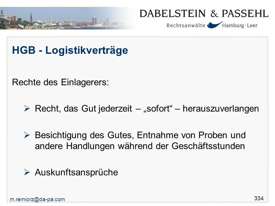 """m.remiorz@da-pa.com 334 HGB - Logistikverträge Rechte des Einlagerers:  Recht, das Gut jederzeit – """"sofort"""" – herauszuverlangen  Besichtigung des Gu"""