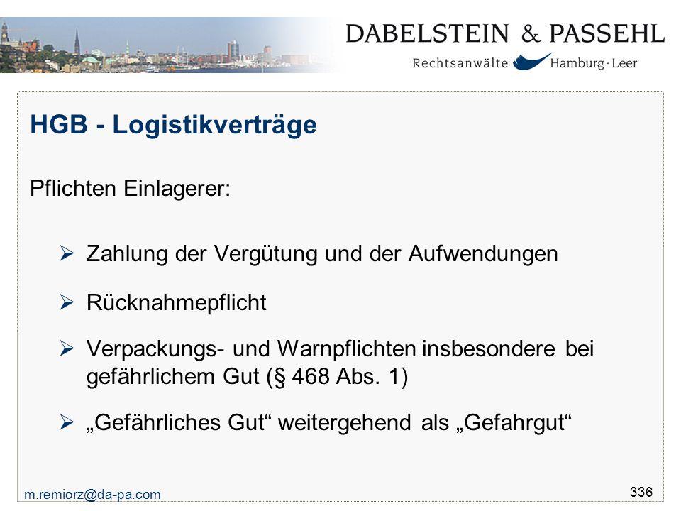 m.remiorz@da-pa.com 336 HGB - Logistikverträge Pflichten Einlagerer:  Zahlung der Vergütung und der Aufwendungen  Rücknahmepflicht  Verpackungs- un