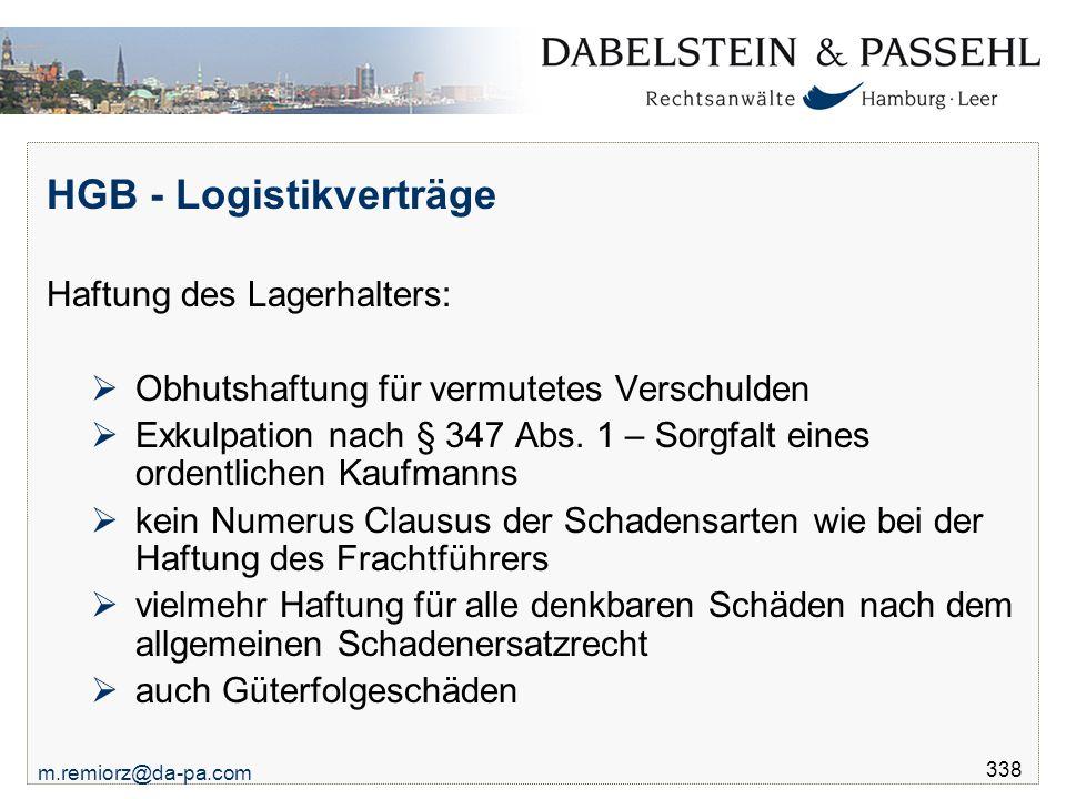 m.remiorz@da-pa.com 338 HGB - Logistikverträge Haftung des Lagerhalters:  Obhutshaftung für vermutetes Verschulden  Exkulpation nach § 347 Abs. 1 –