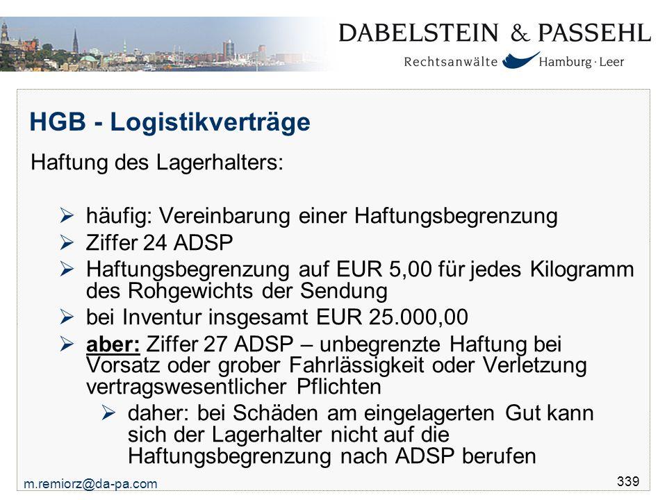 m.remiorz@da-pa.com 339 HGB - Logistikverträge Haftung des Lagerhalters:  häufig: Vereinbarung einer Haftungsbegrenzung  Ziffer 24 ADSP  Haftungsbe