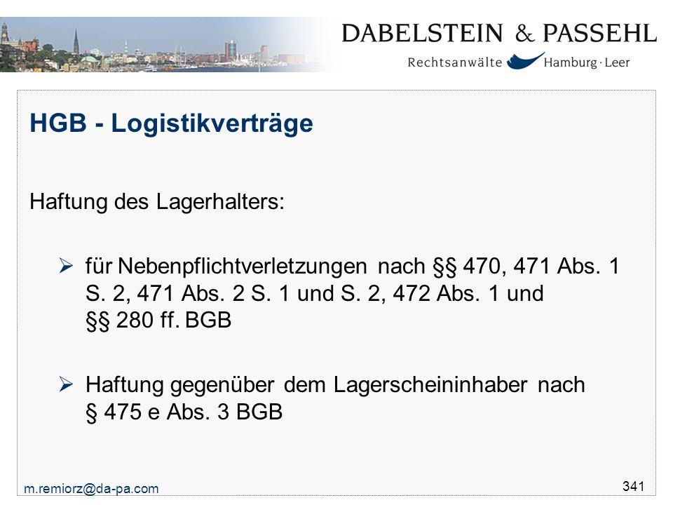 m.remiorz@da-pa.com 341 HGB - Logistikverträge Haftung des Lagerhalters:  für Nebenpflichtverletzungen nach §§ 470, 471 Abs. 1 S. 2, 471 Abs. 2 S. 1