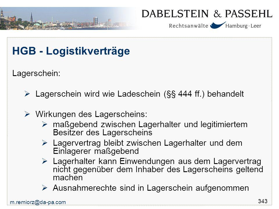 m.remiorz@da-pa.com 343 HGB - Logistikverträge Lagerschein:  Lagerschein wird wie Ladeschein (§§ 444 ff.) behandelt  Wirkungen des Lagerscheins:  m