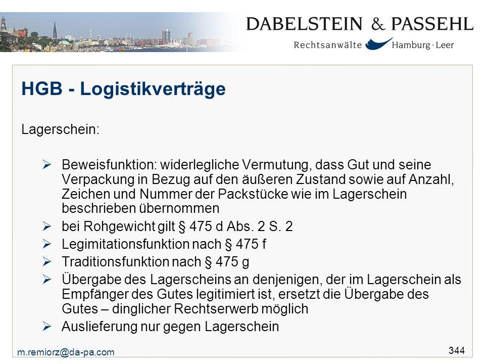 m.remiorz@da-pa.com 344 HGB - Logistikverträge Lagerschein:  Beweisfunktion: widerlegliche Vermutung, dass Gut und seine Verpackung in Bezug auf den