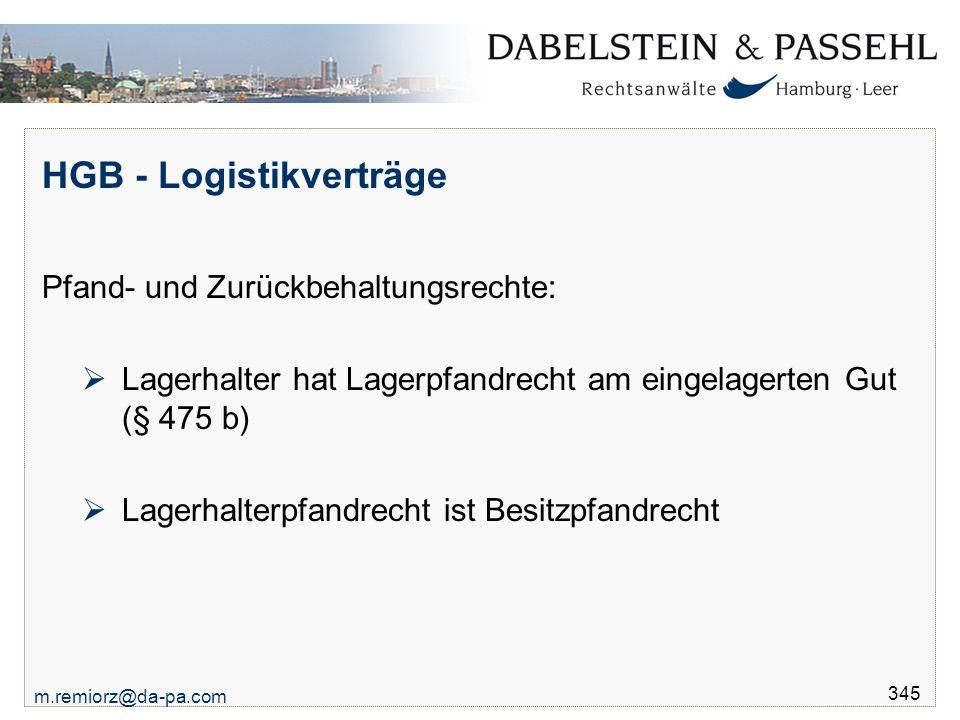 m.remiorz@da-pa.com 345 HGB - Logistikverträge Pfand- und Zurückbehaltungsrechte:  Lagerhalter hat Lagerpfandrecht am eingelagerten Gut (§ 475 b)  L
