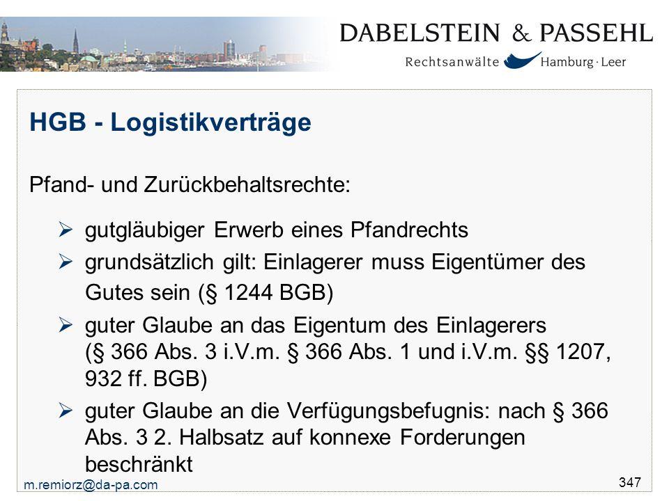 m.remiorz@da-pa.com 347 HGB - Logistikverträge Pfand- und Zurückbehaltsrechte:  gutgläubiger Erwerb eines Pfandrechts  grundsätzlich gilt: Einlagere