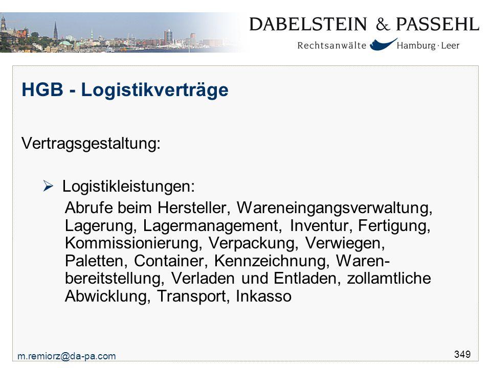 m.remiorz@da-pa.com 349 HGB - Logistikverträge Vertragsgestaltung:  Logistikleistungen: Abrufe beim Hersteller, Wareneingangsverwaltung, Lagerung, La