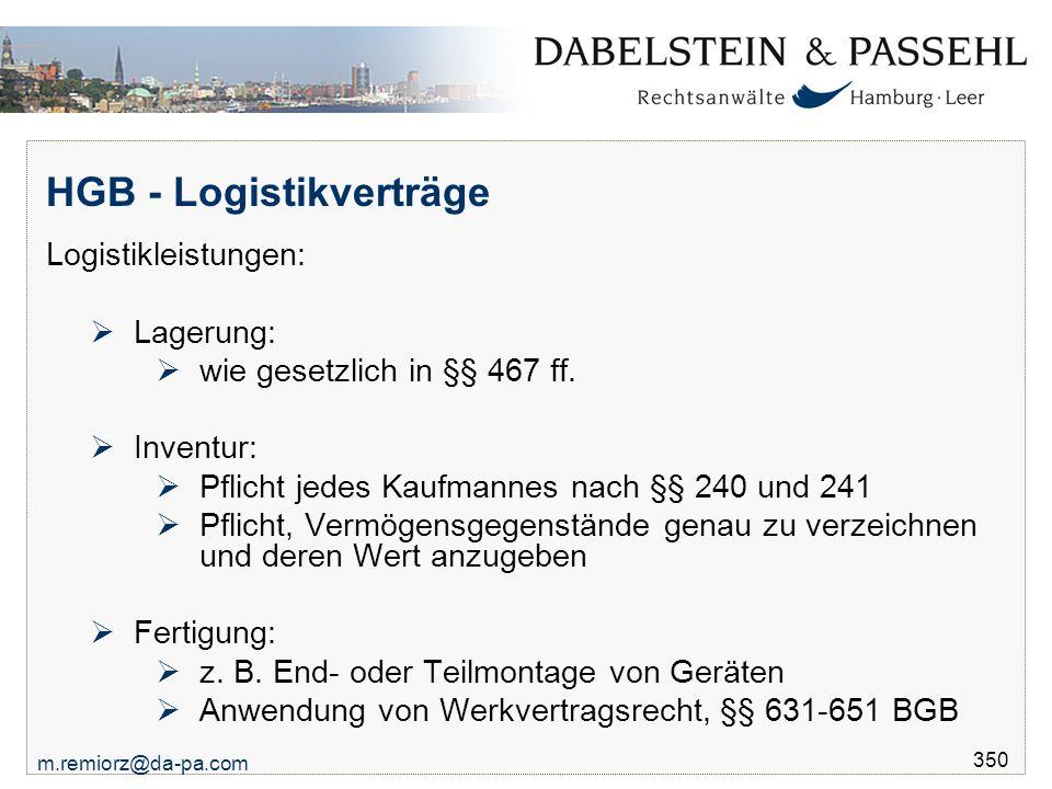 m.remiorz@da-pa.com 350 HGB - Logistikverträge Logistikleistungen:  Lagerung:  wie gesetzlich in §§ 467 ff.  Inventur:  Pflicht jedes Kaufmannes n