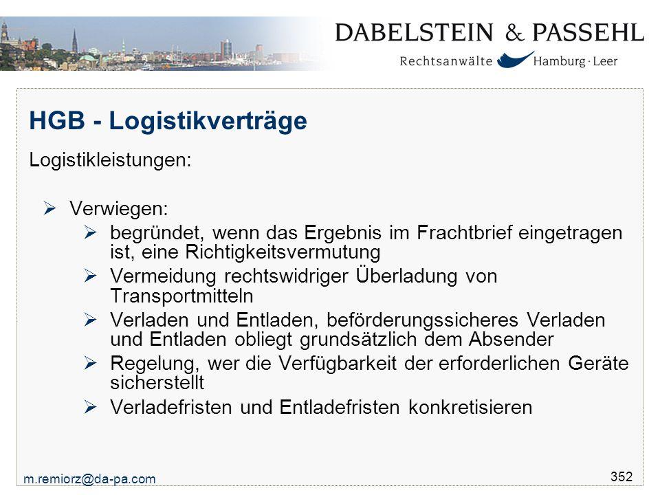 m.remiorz@da-pa.com 352 HGB - Logistikverträge Logistikleistungen:  Verwiegen:  begründet, wenn das Ergebnis im Frachtbrief eingetragen ist, eine Ri