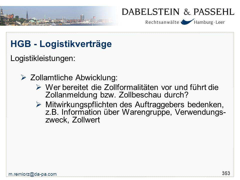 m.remiorz@da-pa.com 353 HGB - Logistikverträge Logistikleistungen:  Zollamtliche Abwicklung:  Wer bereitet die Zollformalitäten vor und führt die Zo