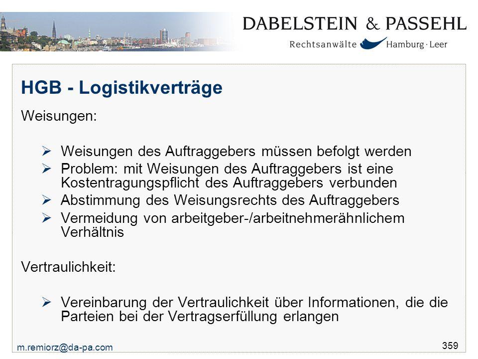 m.remiorz@da-pa.com 359 HGB - Logistikverträge Weisungen:  Weisungen des Auftraggebers müssen befolgt werden  Problem: mit Weisungen des Auftraggebe