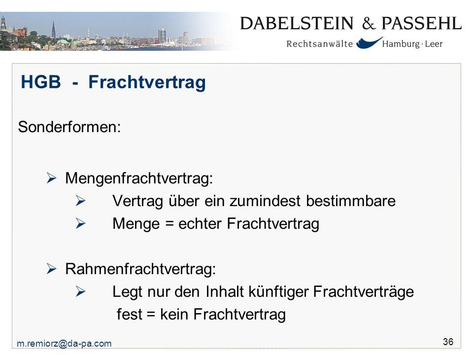 m.remiorz@da-pa.com 36 HGB - Frachtvertrag Sonderformen:  Mengenfrachtvertrag:  Vertrag über ein zumindest bestimmbare  Menge = echter Frachtvertra