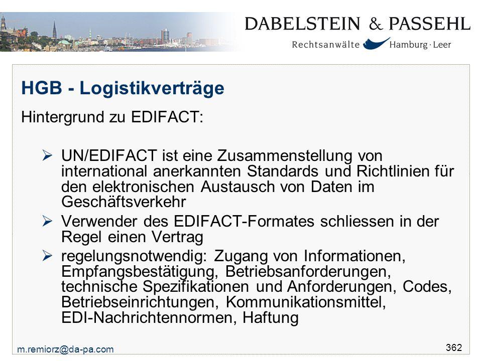 m.remiorz@da-pa.com 362 HGB - Logistikverträge Hintergrund zu EDIFACT:  UN/EDIFACT ist eine Zusammenstellung von international anerkannten Standards