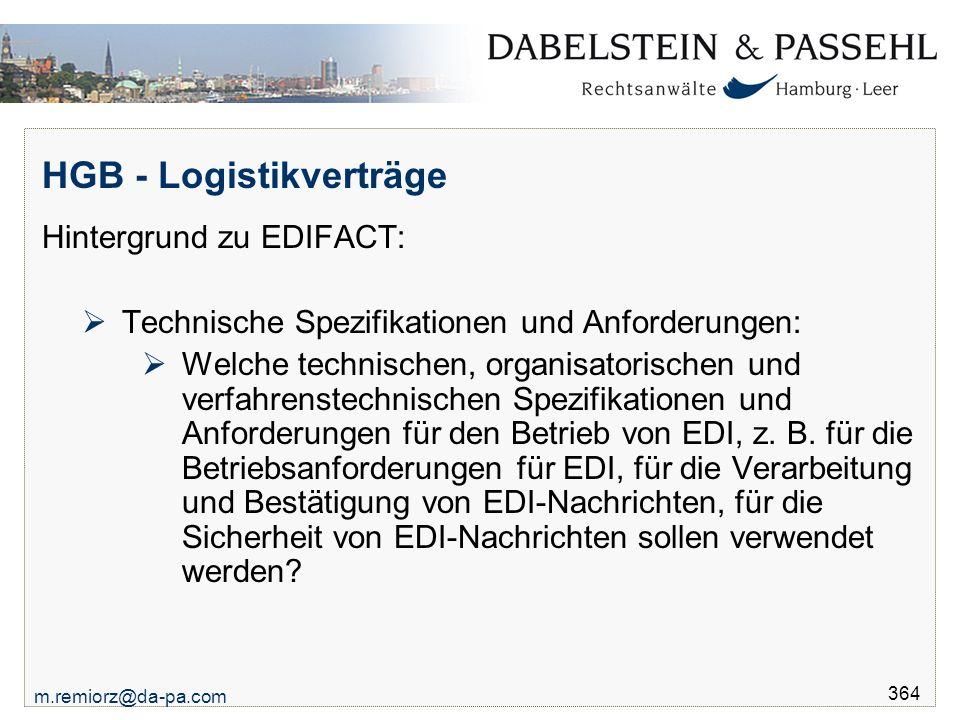 m.remiorz@da-pa.com 364 HGB - Logistikverträge Hintergrund zu EDIFACT:  Technische Spezifikationen und Anforderungen:  Welche technischen, organisat