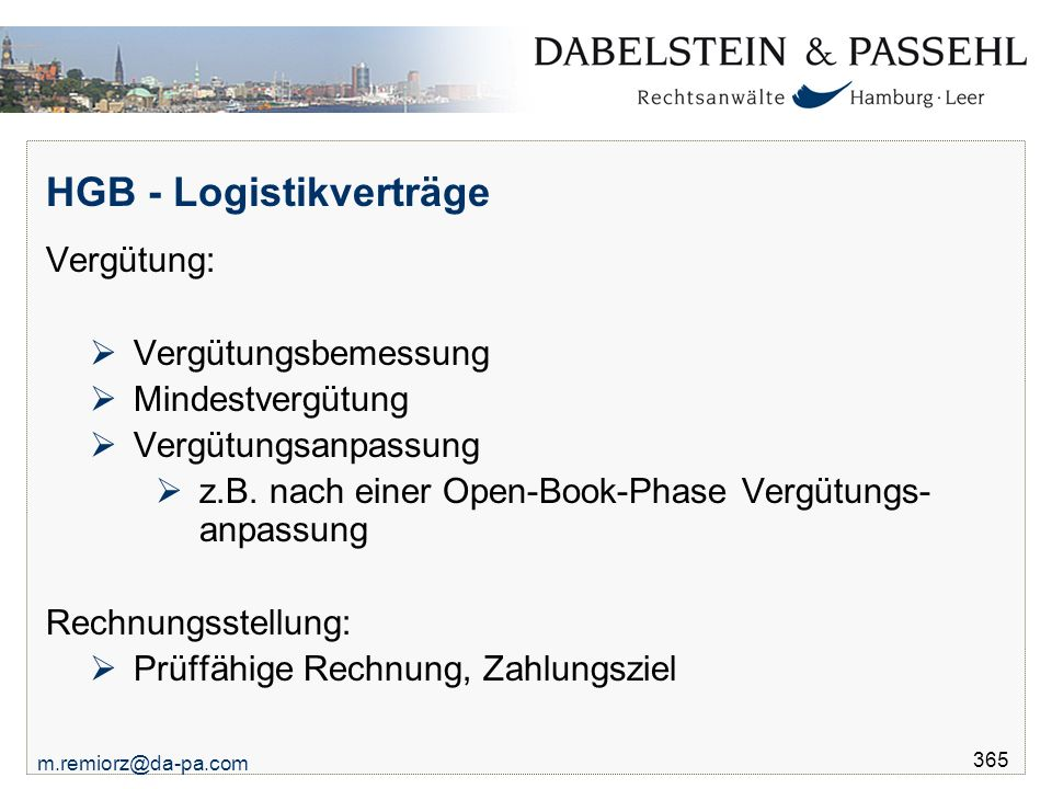 m.remiorz@da-pa.com 365 HGB - Logistikverträge Vergütung:  Vergütungsbemessung  Mindestvergütung  Vergütungsanpassung  z.B. nach einer Open-Book-P