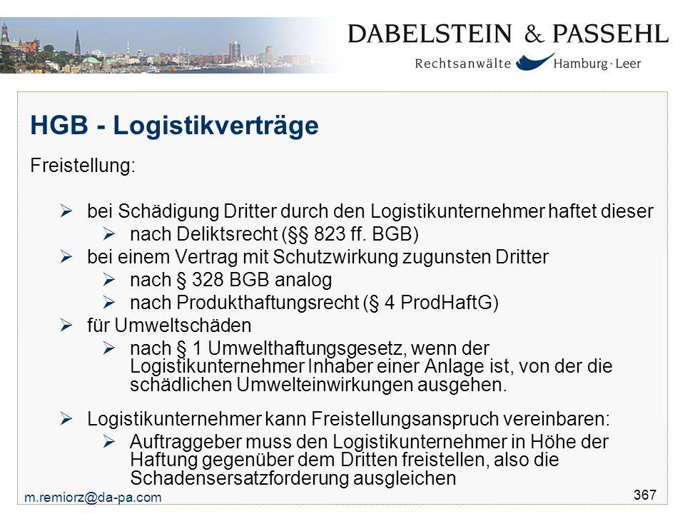 m.remiorz@da-pa.com 367 HGB - Logistikverträge Freistellung:  bei Schädigung Dritter durch den Logistikunternehmer haftet dieser  nach Deliktsrecht